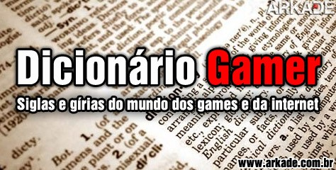 Dicionário Arkade - palavras e siglas utilizadas em games