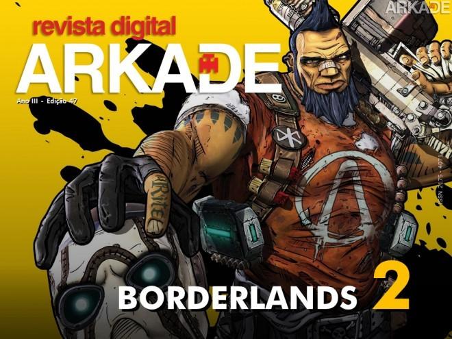 Revista Arkade #47 - De volta à Pandora com Borderlands 2!