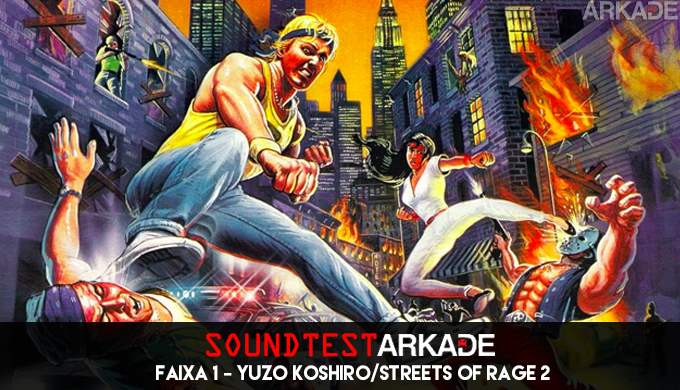 Sound Test Arkade Faixa 1 – Yuzo Koshiro / Streets of Rage 2