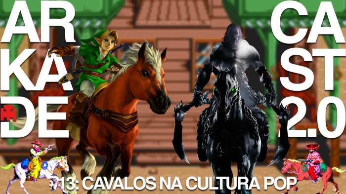 """ArkadeCast 2.0 #13: Cavalos da cultura pop ou """"quem foi o cavalo que sugeriu essa pauta?"""""""