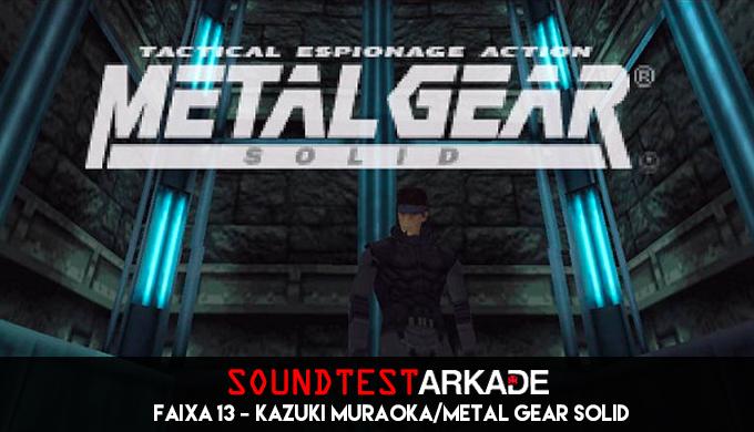 Sound Test Arkade Faixa 13 – Kazuki Muraoka / Metal Gear Solid