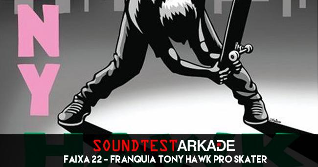 Sound Test Arkade Faixa 22 – Tony Hawk Pro Skater