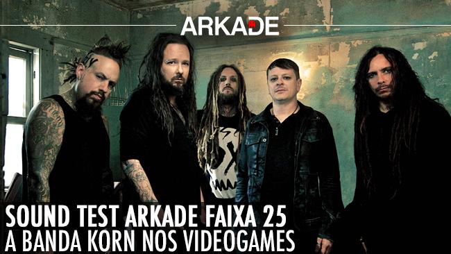 Sound Test Arkade Faixa 25 - A Banda Korn nos videogames