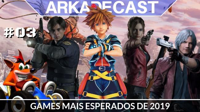 ArkadeCast #03: Os Games mais esperados de 2019