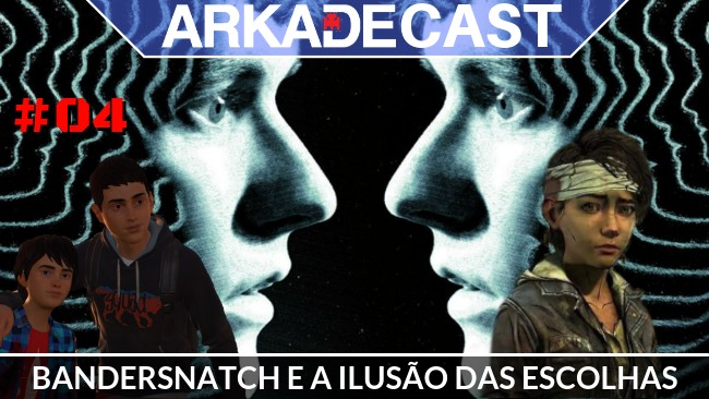 Arkade Cast #04: Black Mirror Bandersnatch, Telltale, e as falsas escolhas que fazemos