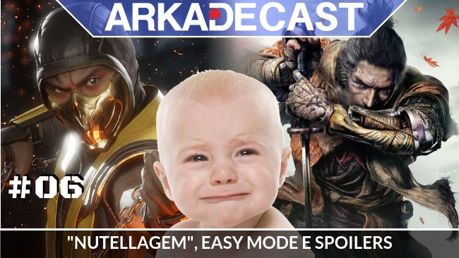 "Arkade Cast #06: ""Nutellagem"", a polêmica do Easy Mode e spoilers"