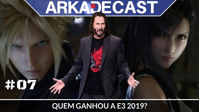 """Arkade Cast #07: Quem """"ganhou"""" a E3 2019?"""