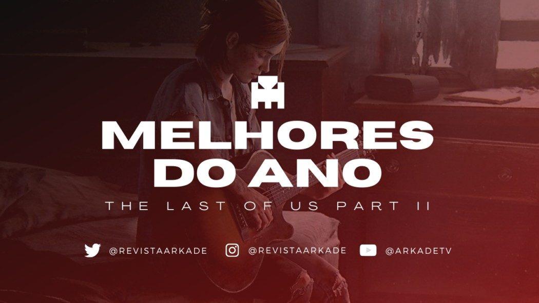Melhores do Ano Arkade 2020: The Last of Us Part II