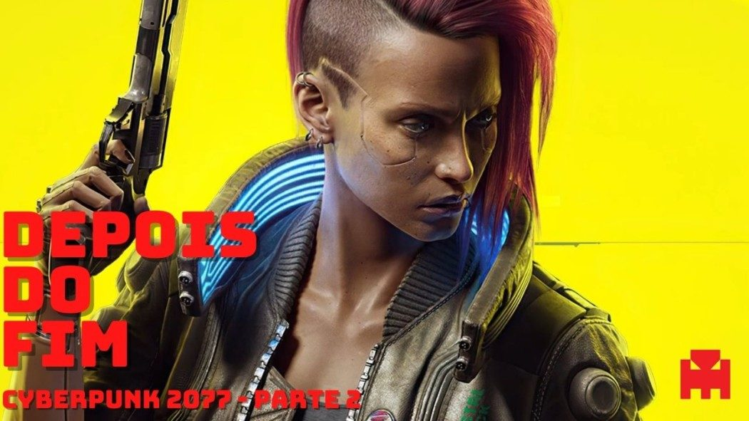 Depois do Fim: Vamos conversar sobre a tragédia de Cyberpunk 2077... DE NOVO!